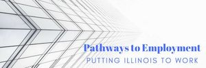 Pathways to Employment - Putting Illinois to work